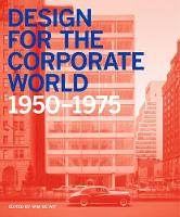 De Wit, Wim - Design for the Corporate World: Creativity on the Line, 1950-1975 - 9781848221949 - V9781848221949