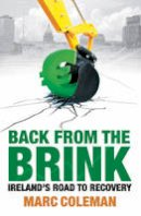 Marc Coleman - Back from the Brink:  Ireland's Road to Recovery - 9781848270848 - KIN0034909