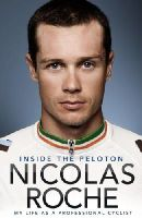 Roche, Nicolas - Inside the Peloton: My Life as a Professional Cyclist - 9781848271104 - KEX0274352