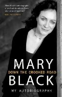 Black, Mary - Down the Crooked Road: My Autobiography - 9781848271883 - V9781848271883