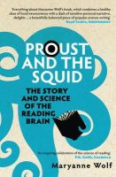 Maryanne Wolf - Proust and the Squid: The Story and Science of the Reading Brain - 9781848310308 - V9781848310308