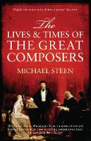 Steen, Michael - The Lives and Times of the Great Composers - 9781848311350 - V9781848311350