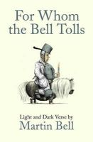 Bell, Martin - For Whom the Bell Tolls - 9781848313040 - 9781848313040
