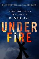 Burton, Fred, Katz, Samuel M. - Under Fire: The Untold Story of the Attack in Benghazi - 9781848317284 - KSG0006153
