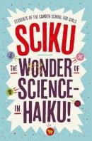 Camden School for Girls, Students of - Sciku: The Wonder of Science - In Haiku! - 9781848317949 - V9781848317949