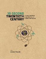 Reynolds, Jonathan T. - 30-Second Twentieth Century: The 50 Most Significant Ideas and Events, Each Explained in Half a Minute - 9781848318427 - V9781848318427