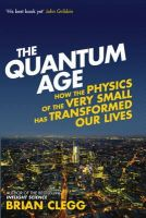 Clegg, Brian - The Quantum Age: How the Physics of the Very Small has Transformed Our Lives - 9781848318465 - V9781848318465