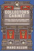 Allum, Marc - The Collector's Cabinet: Tales, Facts and Fictions from the World of Antiques - 9781848319110 - KTK0097676