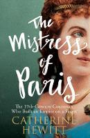 Hewitt, Catherine - The Mistress of Paris: The 19th-Century Courtesan Who Built an Empire on a Secret - 9781848319264 - V9781848319264