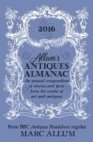 Allum, Marc - Allum's Antiques Almanac: An Annual Compendium of Stories and Facts from the World of Art and Antiques - 9781848319356 - V9781848319356