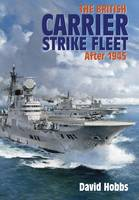 Hobbs, David - The British Carrier Strike Fleet: After 1945 - 9781848321717 - V9781848321717