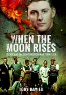 Davies, Tony - When the Moon Rises: Escape and Evasion Through War-torn Italy - 9781848324572 - V9781848324572
