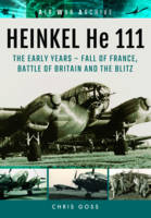 Goss, Chris - Heinkel He 111: The Early Years: Fall of France, Battle of Britain and the Blitz (Air War Archive) - 9781848324831 - V9781848324831