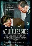 Below, Nicolaus Von - At Hitler's Side - 9781848325852 - V9781848325852