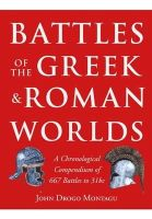 John Drogo Montagu - Battles of the Greek and Roman Worlds: A Chronological Compendium of 667 Battles to 31 Bc from the Historians of the Ancient World - 9781848327900 - V9781848327900