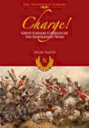 Smith, Digby - Charge!: Great Cavalry Charges of the Napoleonic Wars (Napoleonic Library) - 9781848328198 - V9781848328198