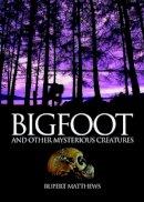 Matthews, Rupert - Bigfoot: And Other Mysterious Creatures - 9781848370869 - V9781848370869