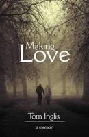 Tom Inglis - Making Love: A Memoir - 9781848401303 - 9781848401303