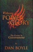 Dan Boyle - Without Power or Glory: The Greens in Power 2007-2011 - 9781848401310 - 9781848401310