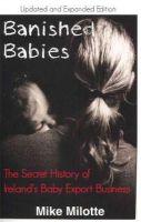 Mike Milotte - Banished Babies: The Secret Story of Ireland's Baby Export Business - 9781848401334 - V9781848401334