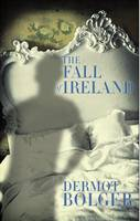 Dermot Bolger - The Fall of Ireland - 9781848402669 - V9781848402669