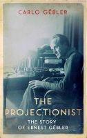 Carlo Gébler - The Projectionist: The Story of Ernest Gebler - 9781848404571 - V9781848404571