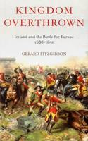 Fitzgibbon, Gerard - Kingdom Overthrown: The Battle for Ireland 1688-91 - 9781848404755 - V9781848404755