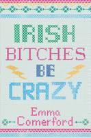 Emma Comerford - Irish Bitches be Crazy - 9781848404816 - KCG0004539