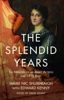 Maire Nic Shuibhlaigh, Edward Kenny - The Splendid Years: Memoirs of the Abbey's Leading Lady and 1916 Rebel - 9781848405097 - V9781848405097