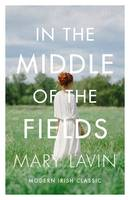 Lavin, Mary - In the Middle of the Fields (Modern Irish Classics) - 9781848405318 - 9781848405318