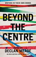 Declan Meade (editor) - Beyond the Centre: Writers in Their Own Words - 9781848405738 - V9781848405738