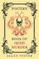 Foster, Allen - Foster's Book of Irish Murder - 9781848406063 - V9781848406063