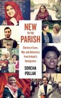 Sorcha Pollak - New to the Parish: Stories of Love, War and Adventure from Ireland's Immigrants - 9781848406780 - 9781848406780