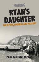 Paul Benedict Rowan - Making Ryan's Daughter: The Myths, Madness and Mastery - 9781848407657 - V9781848407657