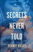 Dermot Bolger - Secrets Never Told - 9781848407701 - 9781848407701