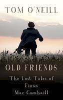 Tom O'Neill - Old Friends: The Lost Tales of Fionn MacCumhaill - 9781848409415 - KAK0007547
