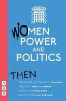 Lenkewiecz, Rebecca; Jones, Marie; Buffini, Moira - Women - Power and Politics: Then - 9781848421165 - V9781848421165