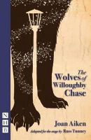 Aitken, Joan, Tunney, Russ - The Wolves of Willoughby Chase (Stage Version) - 9781848423381 - V9781848423381
