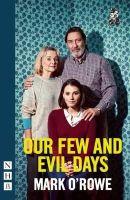 Mark O'Rowe - Our Few and Evil Days (NHB Modern Plays) - 9781848424463 - KSG0021078