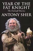 Sher, Antony - Year of the Fat Knight: The Falstaff Diaries - 9781848425675 - V9781848425675
