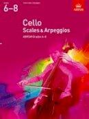 ABRSM - Cello Scales & Arpeggios Grades 6-8 (Abrsm Sight-reading) - 9781848493537 - V9781848493537