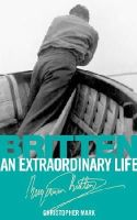 Mark, Christopher - Britten: An Extraordinary Life - 9781848495722 - V9781848495722