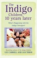 Carroll, Lee; Tober, Jan - Indigo Children Ten Years Later - 9781848500778 - V9781848500778