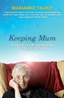 Talbot, Marianne - Keeping Mum: Caring for Someone with Dementia. Marianne Talbot - 9781848502918 - V9781848502918