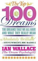 Wallace, Ian - The Top 100 Dreams: The Dreams That We All Have and What They Really Mean - 9781848503281 - V9781848503281