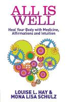 Hay, Louise L., Schulz MD  PhD, Mona - All Is Well - 9781848505506 - V9781848505506