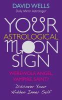 Wells, David - Your Astrological Moon Sign - 9781848505841 - V9781848505841