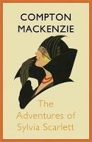 Mackenzie, Sir Compton - The Adventures of Sylvia Scarlett - 9781848547681 - V9781848547681
