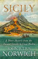 Julius Norwich, John - Sicily: A Short History, from the Greeks to Cosa Nostra - 9781848548978 - V9781848548978