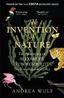 Wulf, Andrea - The Invention of Nature: The Adventures of Alexander Von Humboldt, the Lost Hero of Science - 9781848549005 - V9781848549005